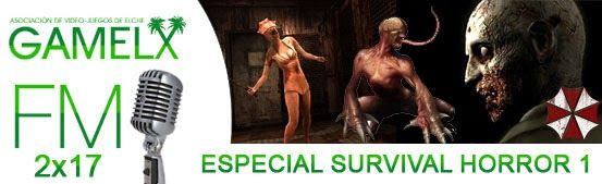 GAMELX FM 2×17 – Especial Survival Horror 1ª Parte