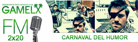 GAMELX FM 2×20 – Carnaval del humor