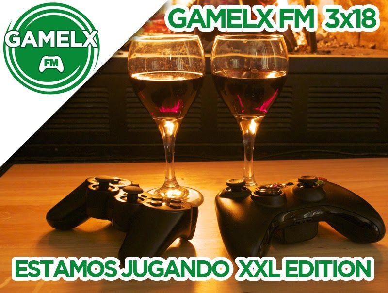GAMELX FM 3×18 – Estamos Jugando XXL Edition
