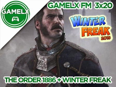 GAMELX FM 3×20 – The Order: 1886 + Winter Freak 2015