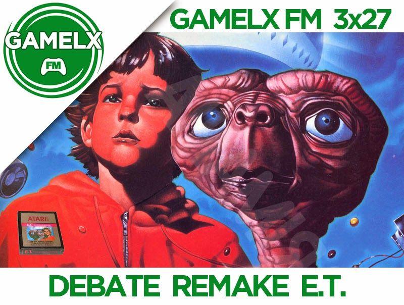 GAMELX FM 3×27 – Debate Remake E.T.