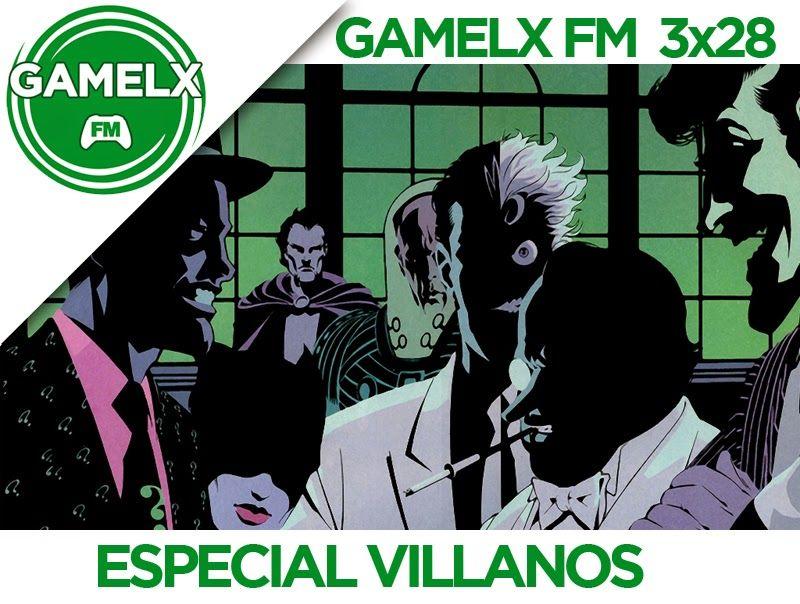 GAMELX FM 3×28 – Especial Villanos