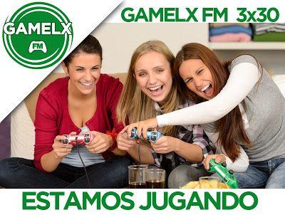 GAMELX FM 3×30 – Estamos Jugando
