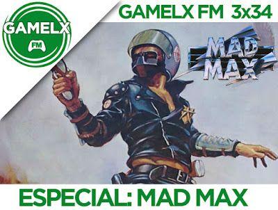 GAMELX FM 3×34 – Especial Mad Max