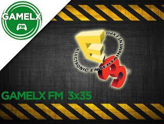 GAMELX FM 3×35 – Especial E3 2015