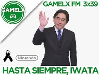 GAMELX FM 3×39 – Hasta siempre, Iwata