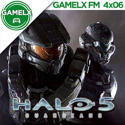GAMELX FM 4×06 – Halo 5 Guardians