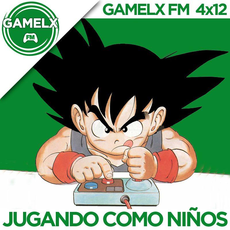 GAMELX FM 4×12 – Jugando como niños