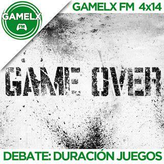 GAMELX FM 4×14 – Debate: La duración de los juegos