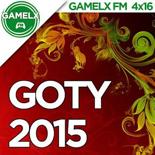GAMELX FM 4×16 – GOTY 2015