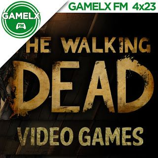 GAMELX FM 4×23 – Juegos de The Walking Dead