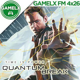 GAMELX FM 4×26 – Quantum Break