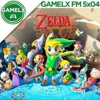 GAMELX FM 5×04 – Especial The Legend of Zelda: The Wind Waker