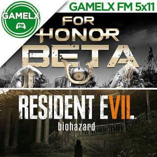 GAMELX 5×11 – Resident Evil 7 + For Honor